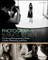 Photography Business Secrets : The Savvy Photographer's Guide to Sales, Marketing, and More