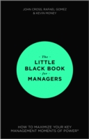 The Little Black Book for Managers : How to Maximize Your Key Management Moments of Power