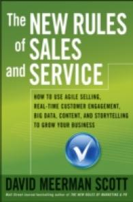 The New Rules of Sales and Service : How to Use Agile Selling, Real-Time Customer Engagement, Big Data, Content, and Storytelling to Grow Your Busines