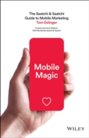Mobile Magic : The Saatchi & Saatchi Guide to Mobile Marketing