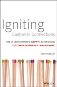 Igniting Customer Connections : Fire Up Your Company's Growth by Multiplying Customer Experience X Engagement