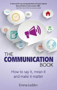 Communication Book : How to Say it, Mean it, and Make it Matter -- Paperback