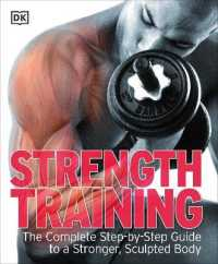 Strength Training : The Complete Step-by-step Guide to a Stronger, Sculpted Body -- Paperback