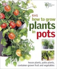 Rhs How to Grow Plants in Pots -- Hardback