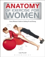 Anatomy of Exercise for Women : Every Woman's Guide to Getting Fit and Strong -- Paperback