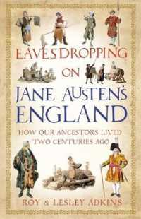Eavesdropping on Jane Austen's England : How Our Ancestors Lived Two Centuries Ago -- Hardback
