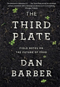 Third Plate : Field Notes on the Future of Food -- Paperback