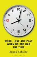 Overwhelmed : Work, Love and Play When No One Has the Time -- Paperback