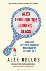 Alex through the Looking-glass : How Life Reflects Numbers and Numbers Reflect Life -- Paperback (English Language Edition)