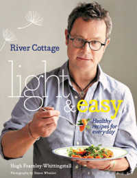 River Cottage Light & Easy : Healthy Recipes for Every Day -- Hardback