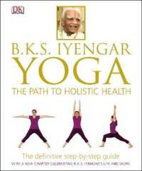 B.K.S. Iyengar Yoga : The Path to Holistic Health -- Hardback