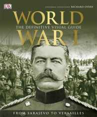 World War I : The Definitive Visual History -- Hardback