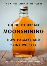 The Kings County Distillery Guide to Urban Moonshining : How to Make and Drink Whiskey