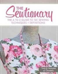 The Sewtionary : An a to Z Guide to 101 Sewing Techniques & Definitions (SPI)