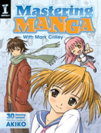 Mastering Manga with Mark Crilley : 30 Drawing Lessons from the Creator of Akiko