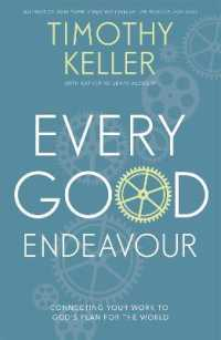 Every Good Endeavour : Connecting Your Work to God's Plan for the World -- Paperback