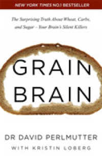 Grain Brain : The Surprising Truth about Wheat, Carbs, and Sugar - Your Brain's Silent Killers -- Paperback
