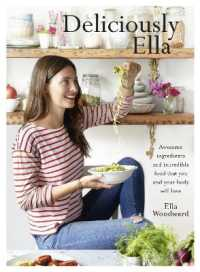 Deliciously Ella : Awesome Ingredients, Incredible Food That You and Your Body Will Love -- Hardback