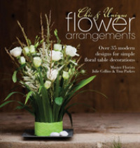 Chic & Unique Flower Arrangements : Over 35 Moderns Designs for Simple Floral Table Decorations