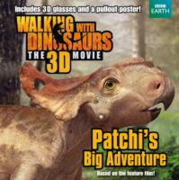 Walking with Dinosaurs: Patchi's Big Adventure -- Paperback