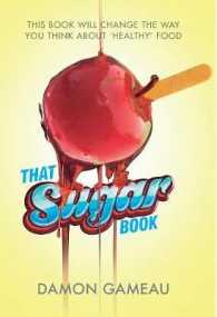 That Sugar Book : This Book Will Change the Way You Think about 'healthy' Food -- Paperback (Main Marke)