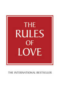 Rules of Love : A Personal Code for Happier, More Fulfilling Relationships -- Paperback (Trade ed o)