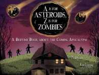A Is for Asteroids, Z Is for Zombies : A Bedtime Book about the Coming Apocalypse