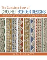 The Complete Book of Crochet Border Designs : Hundreds of Classics & Original Patterns (Revised)