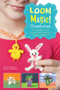 Loom Magic Creatures!: 25 Awesome Animals and Mythical Beings for a Rainbow of Critters -- Paperback