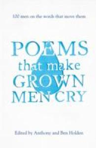 Poems That Make Grown Men Cry : 100 Men on the Words That Move Them -- Paperback