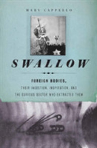 Swallow : Foreign Bodies, Their Ingestion, Inspiration, and the Curious Doctor Who Extracted Them (Reprint)