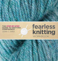 Fearless Knitting Workbook : The Step-By-Step Guide to Knitting Confidence (SPI)