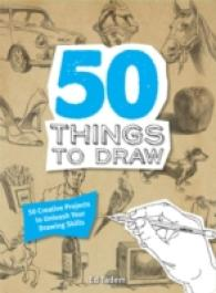 50 Things to Draw : 50 Creative Projects to Unleash your Drawing Skills -- Paperback
