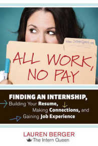All Work, No Pay : Finding an Internship, Building Your Resume, Making Connections, and Gaining Job Experience