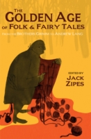 The Golden Age of Folk and Fairy Tales : From the Brothers Grimm to Andrew Lang
