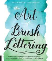 The Art of Brush Lettering : A Stroke-by-Stroke Guide to the Practice & Techniques of Creative Lettering & Calligraphy