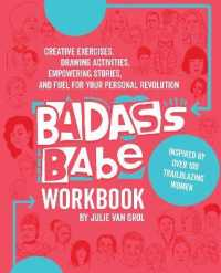 Badass Babe Workbook : Creative Exercises, Drawing Activities, Empowering Stories, and Fuel for Your Personal Revolution, Inspired by over 100 Trailbl