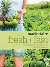 Marie Claire Fresh + Fast : Simply Delicious Healthy Food
