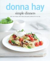 Simple Dinners : 140+ New Recipes, Clever Ideas and Speedy Solutions for Every Day -- Paperback