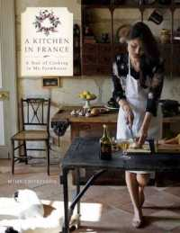 Kitchen in France : A Year of Cooking in My Farmhouse -- Hardback