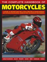 The Complete Handbook of Motorcycles : A History of Motorcycling and a Visual Directory of Major Marques with Detailed Specifications, Shown in over 1