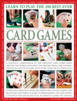 Learn to Play the 200 Best-ever Card Games : A Fantastic Compendium of the Greatest Card Games from around the World, Including the History, Rules, an