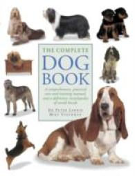 The Complete Dog Book : A Comprehensive, Practical Care and Training Manual, and a Definitive Encyclopedia of World Breeds