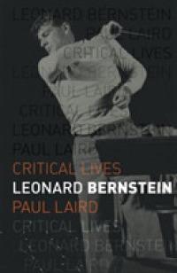 Leonard Bernstein (Critical Lives)