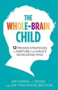 Whole-brain Child : 12 Proven Strategies to Nurture Your Child's Developing Mind -- Paperback