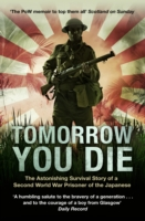 Tomorrow You Die : The Astonishing Survival Story of a Second World War Prisoner of the Japanese
