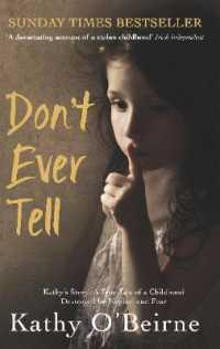 Don't Ever Tell : Kathy's Story: a True Tale of a Childhood Destroyed by Neglect and Fear -- Paperback