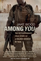 Among You : The Extraordinary True Story of a Soldier Broken by War