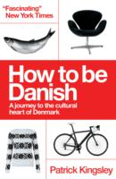 How to be Danish : A Journey to the Cultural Heart of Denmark -- Paperback (2 Rev ed)