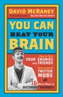 You Can Beat Your Brain : How to Turn Your Enemies into Friends, How to Make Better Decisions, and Other W -- Paperback